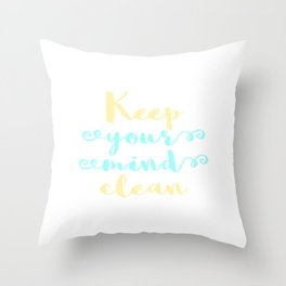 "Cleanse your mind. ""Keep Your Mind Clean"" T-shirt design for Clean Freak Cleaned People Throw Pillow"