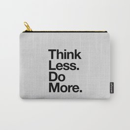 Think Less Do More black and white inspirational wall art typography poster design home decor Carry-All Pouch