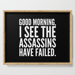 Good morning, I see the assassins have failed. (Black) Serving Tray