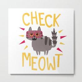 Check Meowt Metal Print