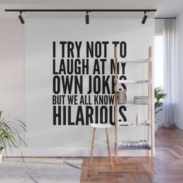 I TRY NOT TO LAUGH AT MY OWN JOKES Wall Mural