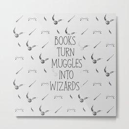 Books Turn Muggles Into Wizards Metal Print