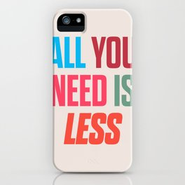 All you need is less, positive thinking, inspirational quote, life mantra, happiness iPhone Case