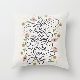 Life is tough my darling but so are you Throw Pillow