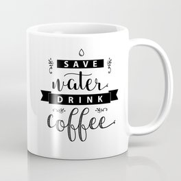 Save water drink coffee. Funny quote for print. Coffee Mug
