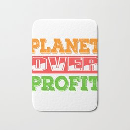"A Great Gift For Business Minded Persons Saying ""Planet Over Profit"" T-shirt Design Earth Universe Bath Mat"