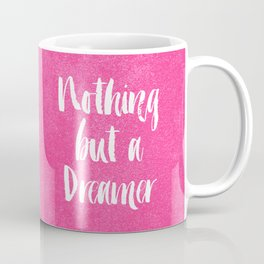 Nothing But a Dreamer Coffee Mug