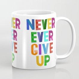 Never Ever Give Up Coffee Mug