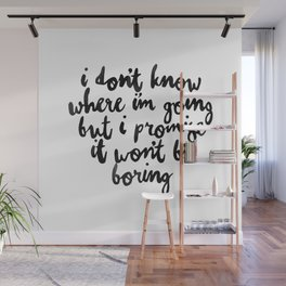 I Dont Know Where Im Going Wall Mural