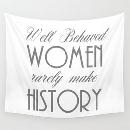 Well Behaved Women Rarely Make History - Gray Wall Tapestry