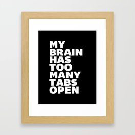 My Brain Has Too Many Tabs Open black-white typography poster black and white design wall home decor Framed Art Print