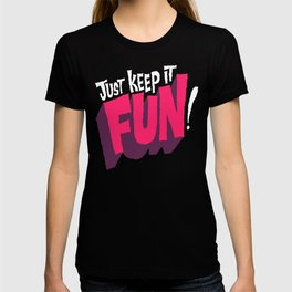 Just Keep it Fun T-shirt