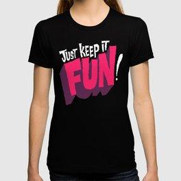 Just Keep it Fun T-shirt