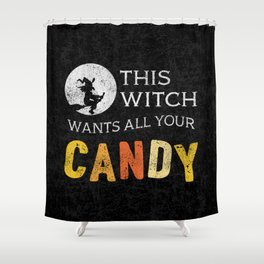 This Witch Wants All Your Candy Shower Curtain