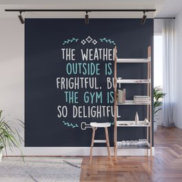 The Weather Outside Is Frightful But The Gym Is So Delightful Wall Mural