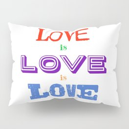 Love is love is love Pillow Sham