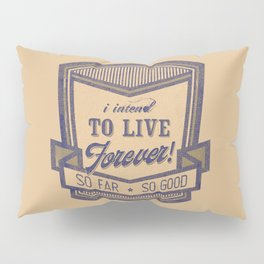 Live forever funny quote vintage logo Pillow Sham