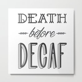 Death Before Decaf Metal Print