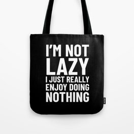 I'm Not Lazy I Just Really Enjoy Doing Nothing (Black) Tote Bag