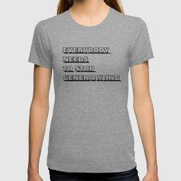 Everybody  Needs  To Stop  Generalizing T-shirt