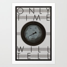 Only Time Will Tell   2•3 Art Print