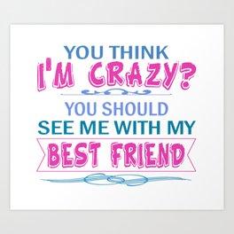 We're both crazy... Art Print