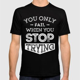 When You Stop Trying - Motivational Quotes. T-shirt