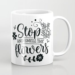 Stop and smell the roses - Garden hand drawn quotes illustration. Funny humor. Life sayings. Coffee Mug