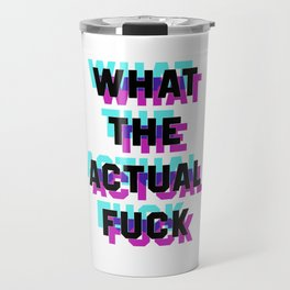 What the Actual Fuck Travel Mug