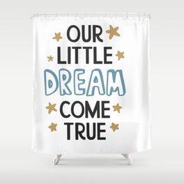 Our Little Dream Come shirt tshirt tees Shower Curtain