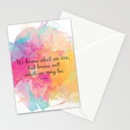 We know what we are, but know not what we may be.' Shakespeare quote Stationery Cards