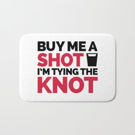 Buy Me A Shot, Tying The Knot Funny Quote Bath Mat
