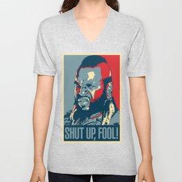 Shut Up Fool! Unisex V-Neck