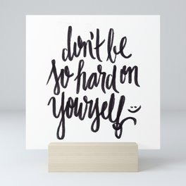don't be so hard on yourself Mini Art Print