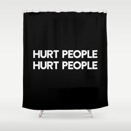 HURT PEOPLE HURT PEOPLE Shower Curtain