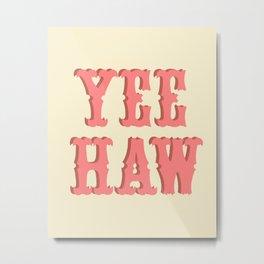 Yee Haw Metal Print