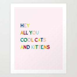 Hey all you cool cats and kittens Art Print