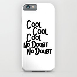 Cool Cool Cool, No Doubt, No Doubt iPhone Case