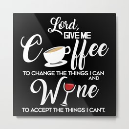 Lord Give Me Coffee And Wine Metal Print