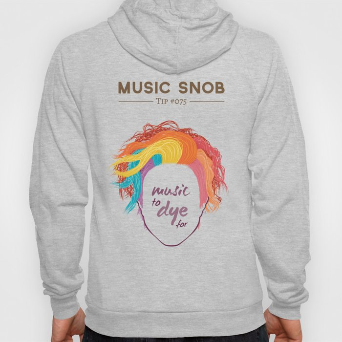 MORE Music to DYE for — Music Snob Tip #075.5 Hoody