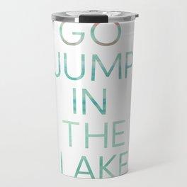 JUMP IN THE LAKE Travel Mug