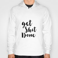 get shit done Hoodies featuring Get Shit Done by Radquoteshop