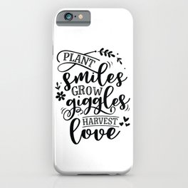 Plant smiles grow giggles harvest love - Garden hand drawn quotes illustration. Funny humor. Life sayings. iPhone Case