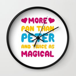 More Pan Than Peter and Twice as Magical Pansexual T-shirt Wall Clock