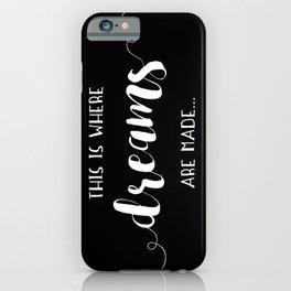 This Is Where Dreams Are Made... iPhone Case