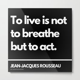 82  |Jean-Jacques Rousseau Quotes | 201106 Social Contract Writer Writing Literature Literary Metal Print