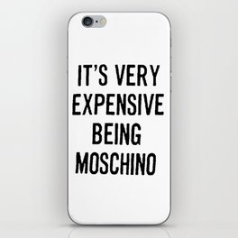 It's Very Expensive Being Moschino iPhone Skin