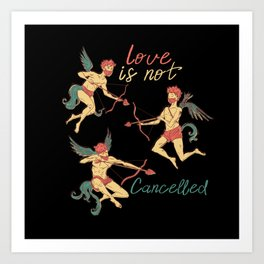 LOVE IS NOT CANCELLED CUPIDS Art Print