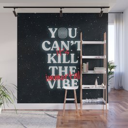 You Can't Kill The Vibe, It's Immortal Wall Mural