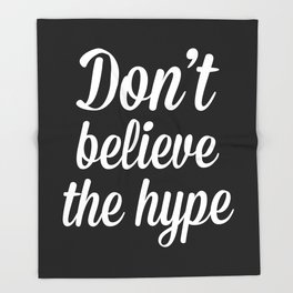 Don't Believe The Hype Quote Throw Blanket